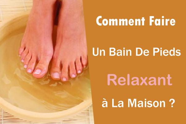 comment faire un bain de pieds relaxant la maison la