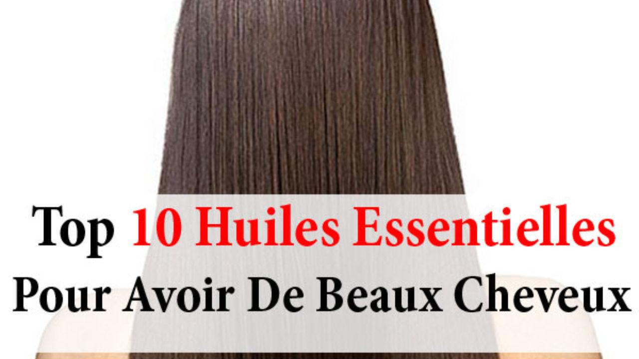10 Huiles Essentielles Pour Cheveux La Beaute Naturelle
