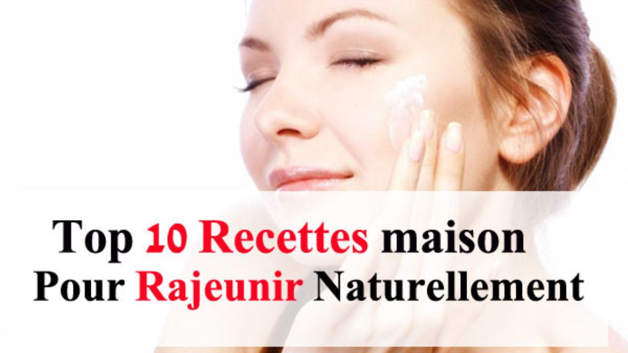 10 Recettes Maison Pour Rajeunir Naturellement La Beaute Naturelle