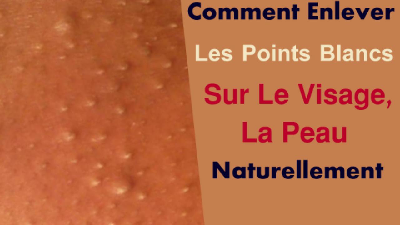 Comment Enlever Les Points Blancs Sur Le Visage, La Peau ...